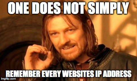 One does not simply remember every websites IP address